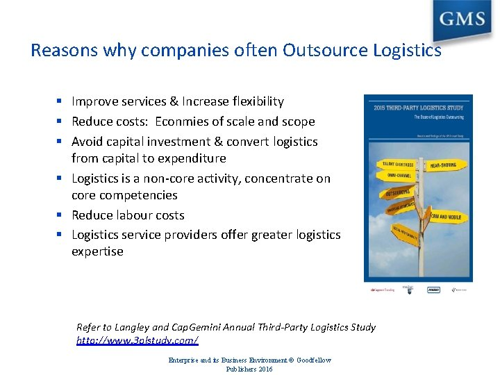 Reasons why companies often Outsource Logistics § Improve services & Increase flexibility § Reduce