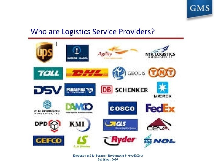 Who are Logistics Service Providers? Enterprise and its Business Environment © Goodfellow Publishers 2016