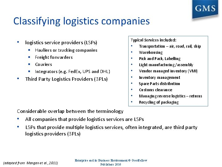 Classifying logistics companies • logistics service providers (LSPs) § § Hauliers or trucking companies
