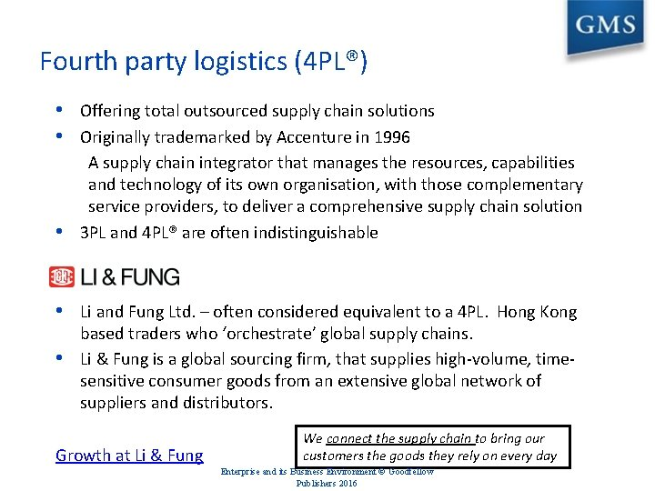 Fourth party logistics (4 PL®) • Offering total outsourced supply chain solutions • Originally