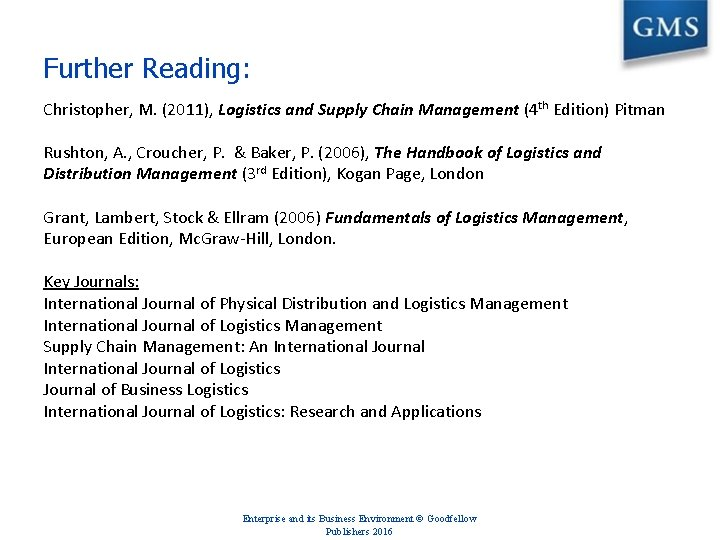Further Reading: Christopher, M. (2011), Logistics and Supply Chain Management (4 th Edition) Pitman