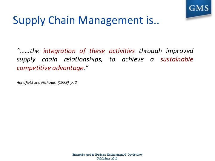 """Supply Chain Management is. . """"……the integration of these activities through improved supply chain"""