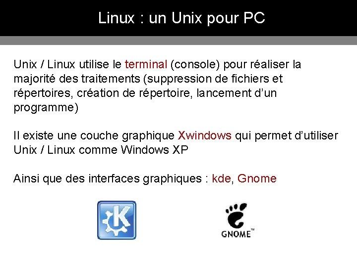 Linux : un Unix pour PC Unix / Linux utilise le terminal (console) pour