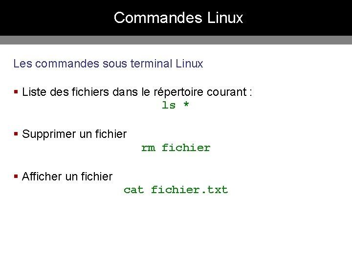 Commandes Linux Les commandes sous terminal Linux § Liste des fichiers dans le répertoire
