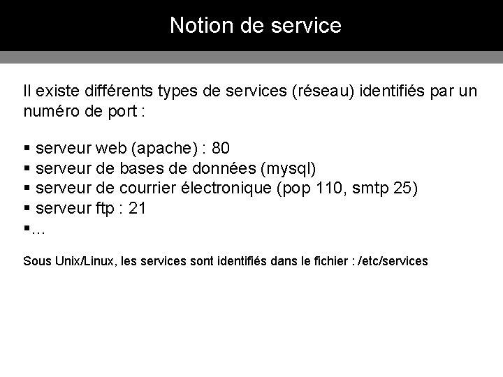 Notion de service Il existe différents types de services (réseau) identifiés par un numéro
