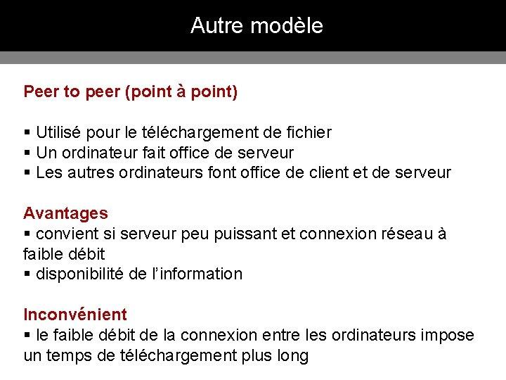 Autre modèle Peer to peer (point à point) § Utilisé pour le téléchargement de