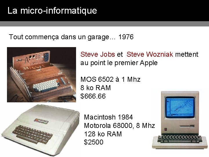 La micro-informatique Tout commença dans un garage… 1976 Steve Jobs et Steve Wozniak mettent