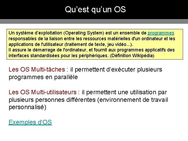 Qu'est qu'un OS Un système d'exploitation (Operating System) est un ensemble de programmes responsables