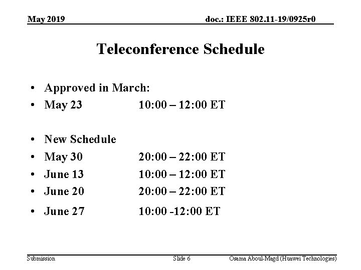 May 2019 doc. : IEEE 802. 11 -19/0925 r 0 Teleconference Schedule • Approved