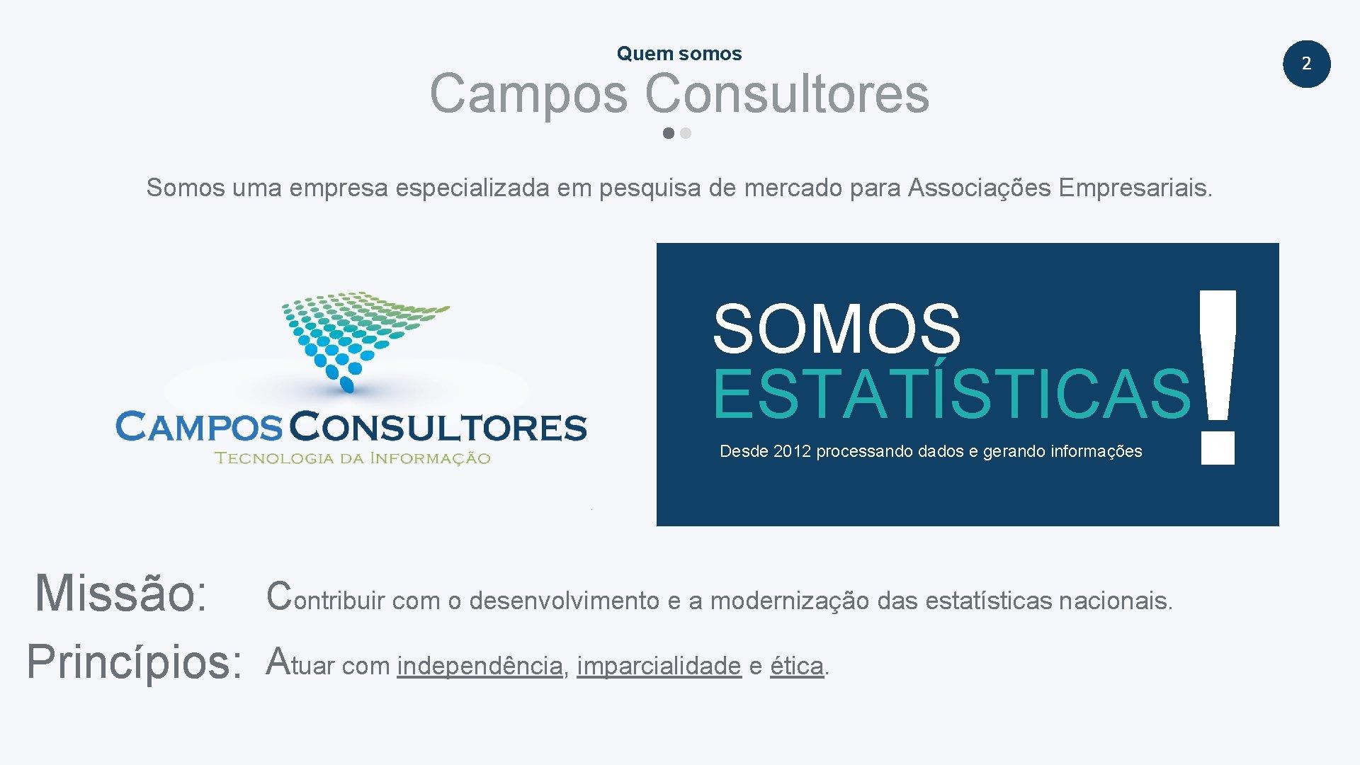 Quem somos 2 Campos Consultores Somos uma empresa especializada em pesquisa de mercado para