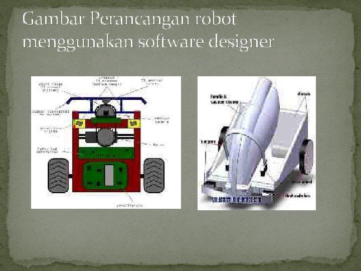 Gambar Perancangan robot menggunakan software designer