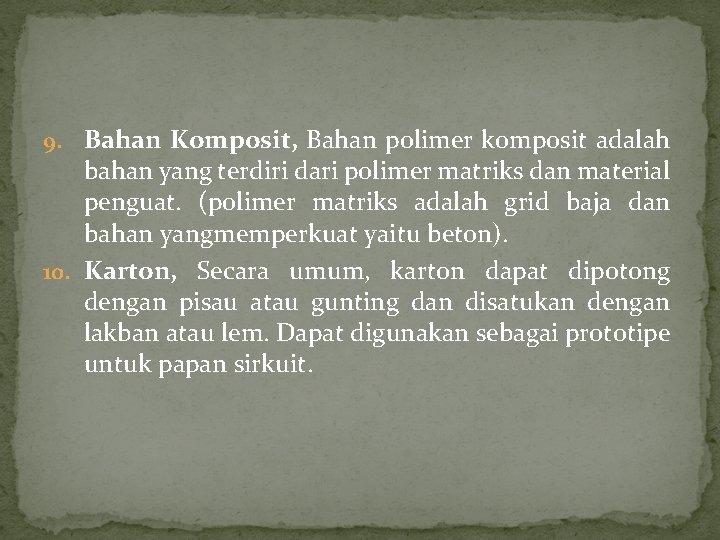 9. Bahan Komposit, Bahan polimer komposit adalah bahan yang terdiri dari polimer matriks dan