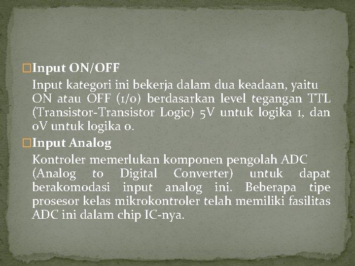 �Input ON/OFF Input kategori ini bekerja dalam dua keadaan, yaitu ON atau OFF (1/0)