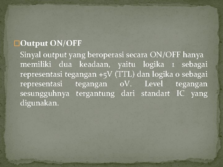 �Output ON/OFF Sinyal output yang beroperasi secara ON/OFF hanya memiliki dua keadaan, yaitu logika