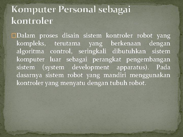 Komputer Personal sebagai kontroler �Dalam proses disain sistem kontroler robot yang kompleks, terutama yang