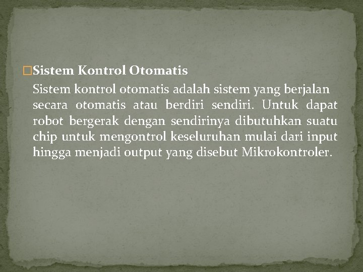 �Sistem Kontrol Otomatis Sistem kontrol otomatis adalah sistem yang berjalan secara otomatis atau berdiri