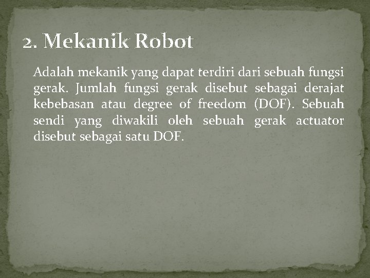 2. Mekanik Robot Adalah mekanik yang dapat terdiri dari sebuah fungsi gerak. Jumlah fungsi