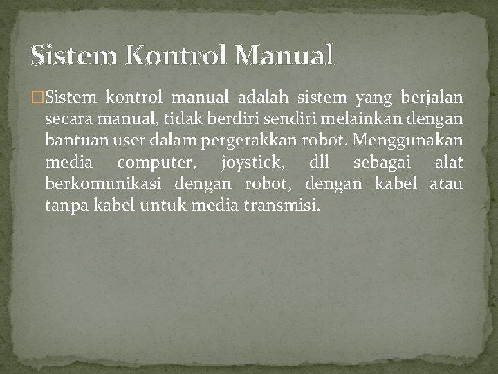 Sistem Kontrol Manual �Sistem kontrol manual adalah sistem yang berjalan secara manual, tidak berdiri
