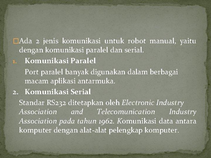 �Ada 2 jenis komunikasi untuk robot manual, yaitu dengan komunikasi paralel dan serial. 1.