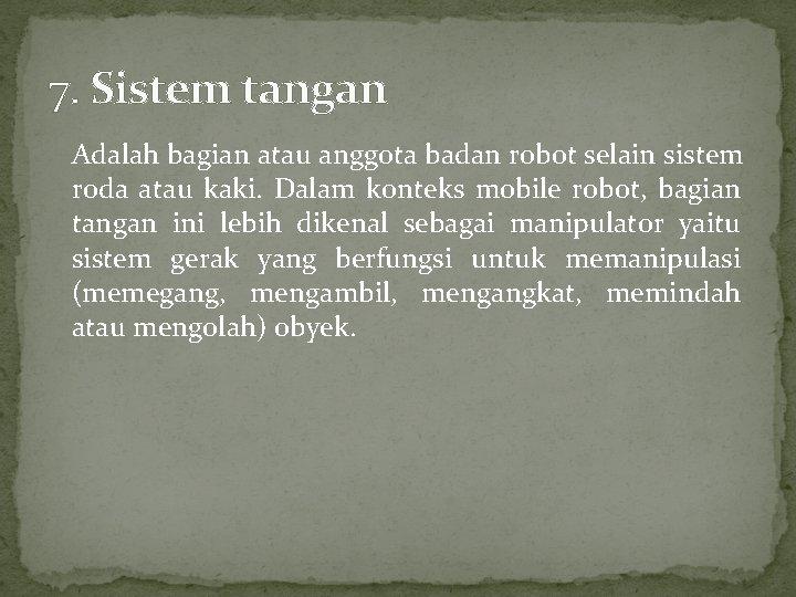 7. Sistem tangan Adalah bagian atau anggota badan robot selain sistem roda atau kaki.