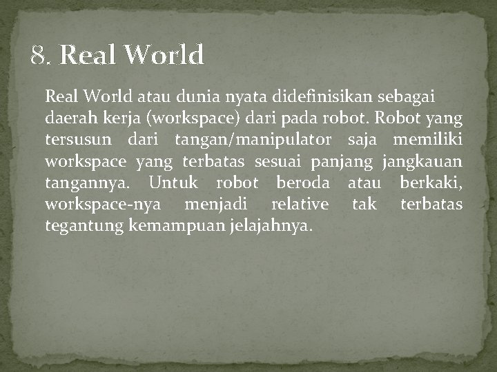 8. Real World atau dunia nyata didefinisikan sebagai daerah kerja (workspace) dari pada robot.