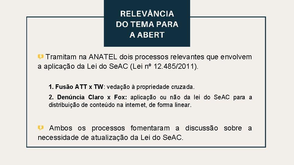 Relevância do Tema para a ABERT Tramitam na ANATEL dois processos relevantes que envolvem
