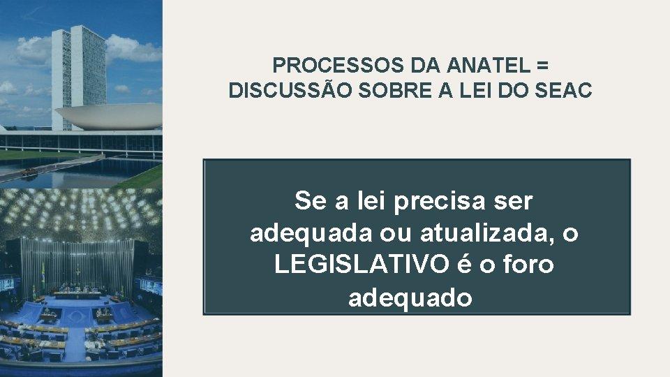 PROCESSOS DA ANATEL = DISCUSSÃO SOBRE A LEI DO SEAC Se a lei precisa