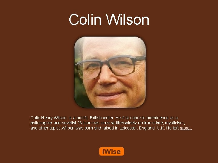Colin Wilson Colin Henry Wilson is a prolific British writer. He first came to