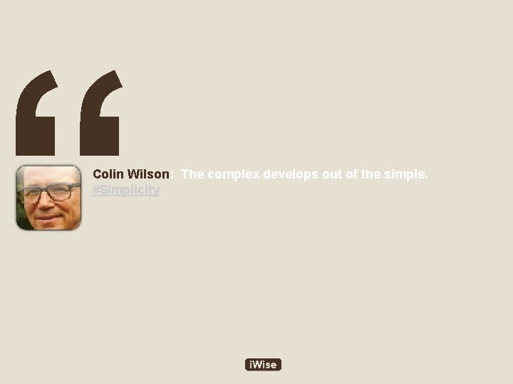 """"""" Colin Wilson: The complex develops out of the simple. #Simplicity"""