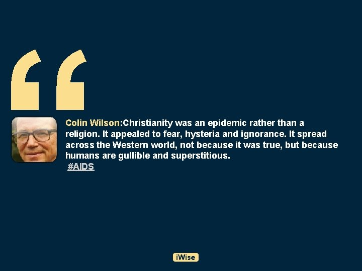 """"""" Colin Wilson: Christianity was an epidemic rather than a religion. It appealed to"""