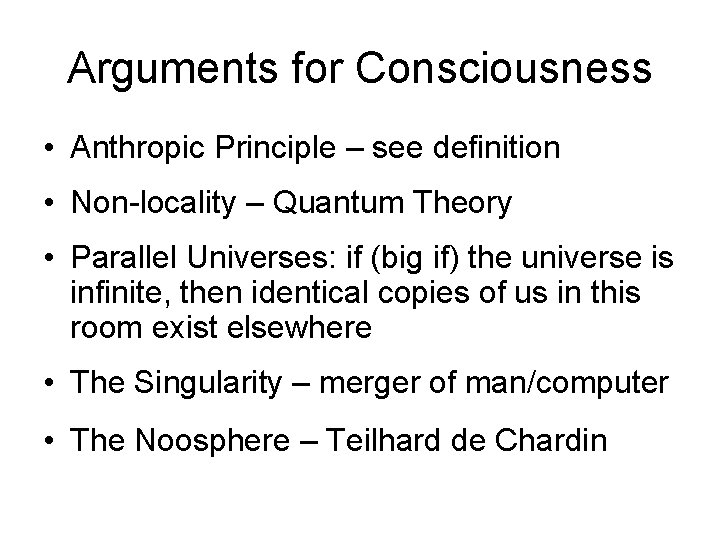 Arguments for Consciousness • Anthropic Principle – see definition • Non-locality – Quantum Theory