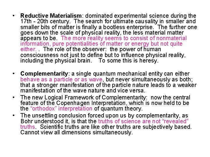 • Reductive Materialism: dominated experimental science during the 17 th - 20 th