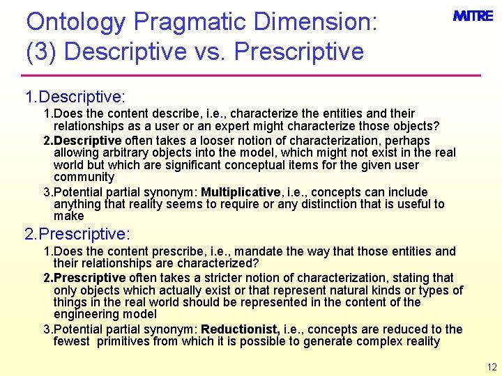 Ontology Pragmatic Dimension: (3) Descriptive vs. Prescriptive 1. Descriptive: 1. Does the content describe,
