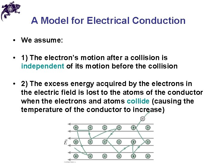 A Model for Electrical Conduction • We assume: • 1) The electron's motion after