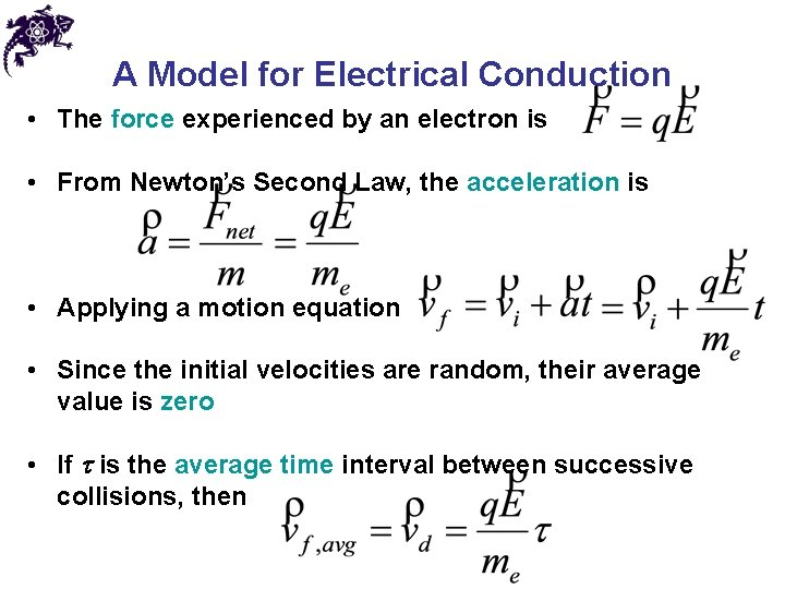A Model for Electrical Conduction • The force experienced by an electron is •