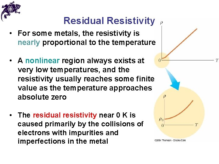 Residual Resistivity • For some metals, the resistivity is nearly proportional to the temperature