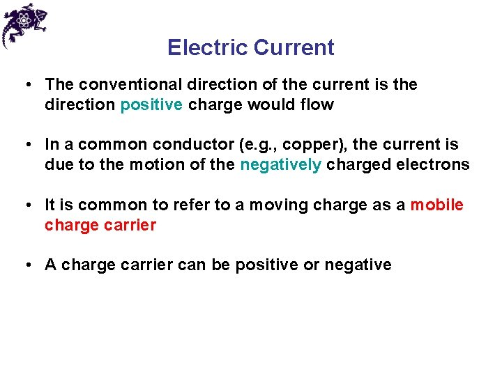 Electric Current • The conventional direction of the current is the direction positive charge
