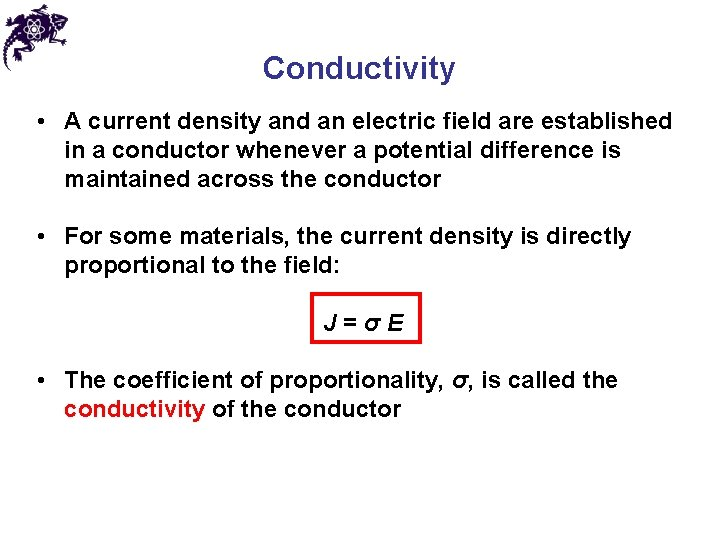 Conductivity • A current density and an electric field are established in a conductor