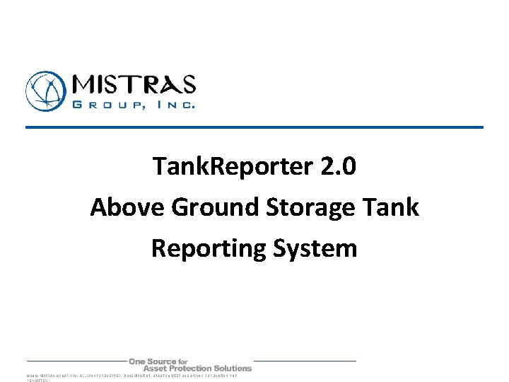 Tank. Reporter 2. 0 Above Ground Storage Tank Reporting System © 2012 MISTRAS GROUP,