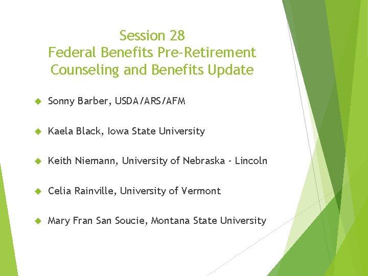 Session 28 Federal Benefits Pre-Retirement Counseling and Benefits Update Sonny Barber, USDA/ARS/AFM Kaela Black,