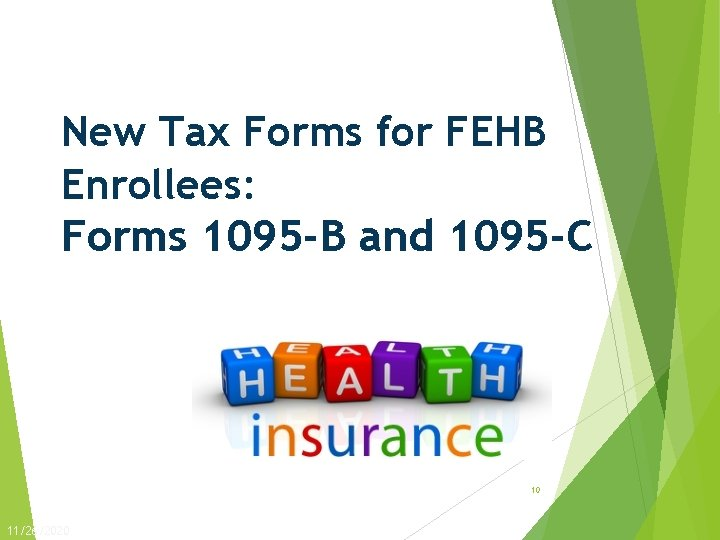 New Tax Forms for FEHB Enrollees: Forms 1095 -B and 1095 -C 10 11/26/2020