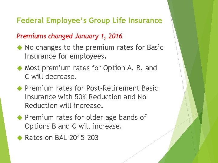 Federal Employee's Group Life Insurance Premiums changed January 1, 2016 No changes to the