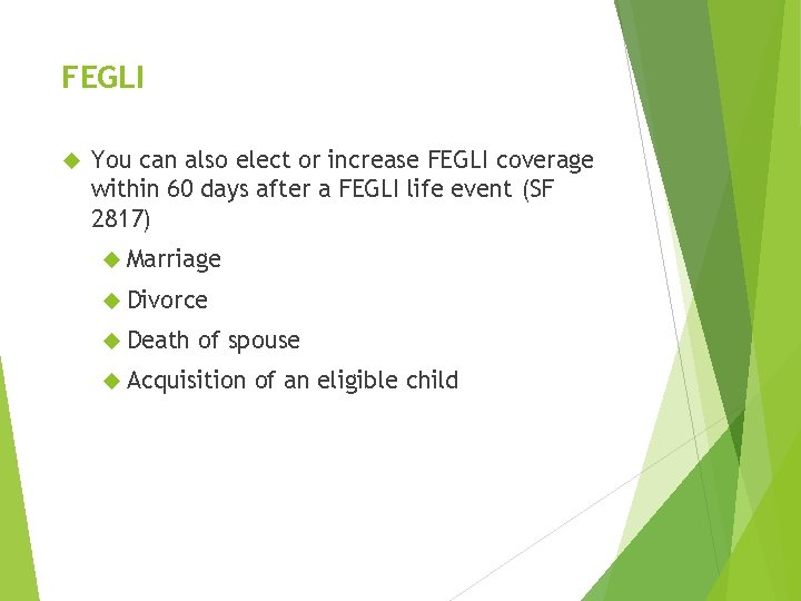 FEGLI You can also elect or increase FEGLI coverage within 60 days after a