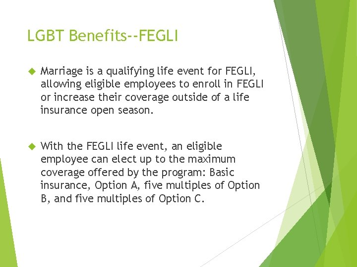LGBT Benefits--FEGLI Marriage is a qualifying life event for FEGLI, allowing eligible employees to