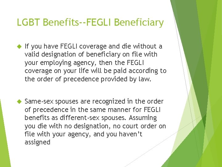 LGBT Benefits--FEGLI Beneficiary If you have FEGLI coverage and die without a valid designation