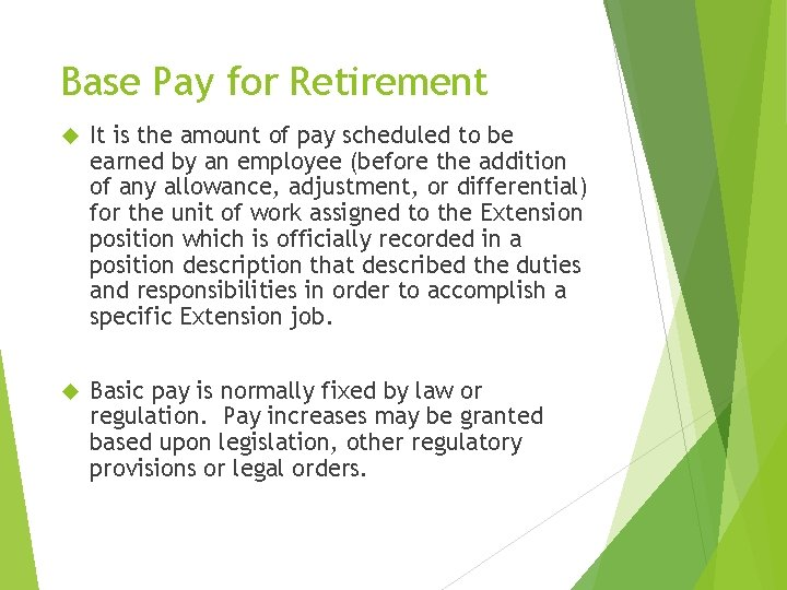 Base Pay for Retirement It is the amount of pay scheduled to be earned