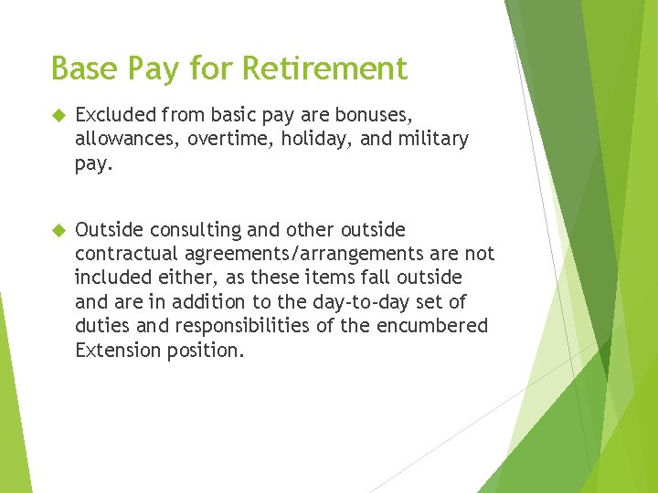 Base Pay for Retirement Excluded from basic pay are bonuses, allowances, overtime, holiday, and
