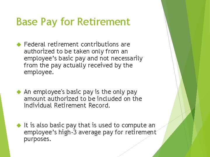 Base Pay for Retirement Federal retirement contributions are authorized to be taken only from