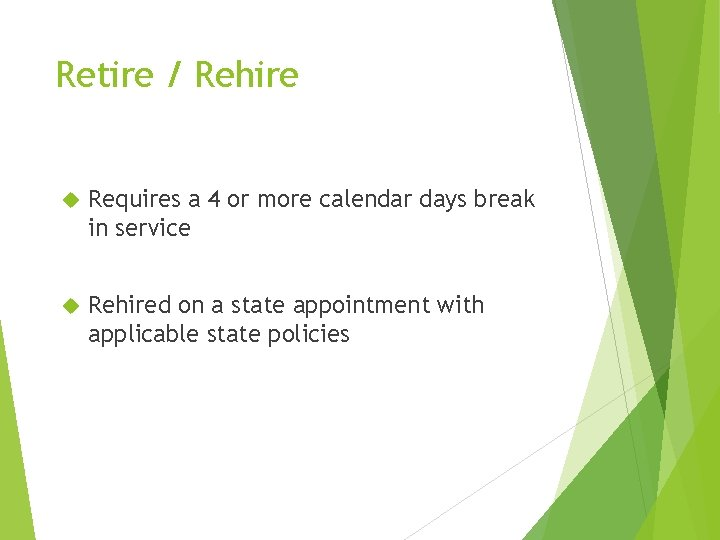 Retire / Rehire Requires a 4 or more calendar days break in service Rehired