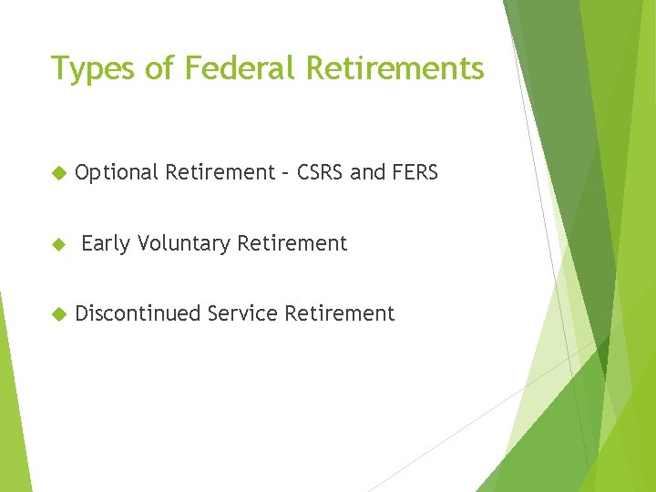 Types of Federal Retirements Optional Retirement – CSRS and FERS Early Voluntary Retirement Discontinued